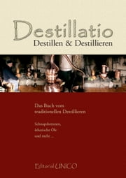 Destillatio - Destillen und Destillieren ebook by Kai Möller