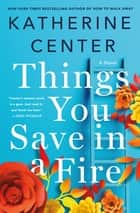 Things You Save in a Fire - A Novel eBook by Katherine Center