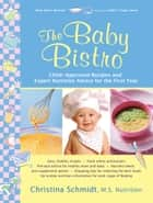 The Baby Bistro - Child-Approved Recipes and Expert Nutrition Advice for the First Year ebook by Christina Schmidt, MS