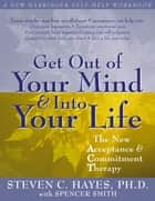 Get Out of Your Mind and Into Your Life: The New Acceptance and Commitment Therapy ebook by Hayes, Steven