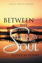 Between the Shadow and the Soul ebook by Frances Garrett Connell