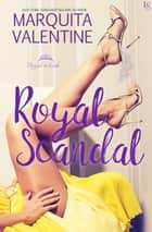Royal Scandal - A Royals in Exile Novel ebook by Marquita Valentine