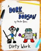 A Dork Named Dodson: Dirty Work ebook by Hector Bean