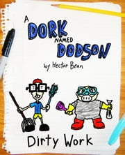 A Dork Named Dodson: Dirty Work ebook by Kobo.Web.Store.Products.Fields.ContributorFieldViewModel