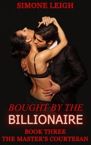 The Master's Courtesan - Bought by the Billionaire, #3 ebook by Simone Leigh