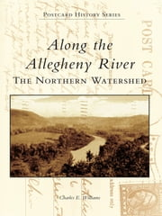 Along the Allegheny River - The Northern Watershed ebook by Charles E. Williams