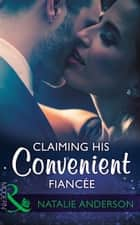 Claiming His Convenient Fiancée (Mills & Boon Modern) ekitaplar by Natalie Anderson