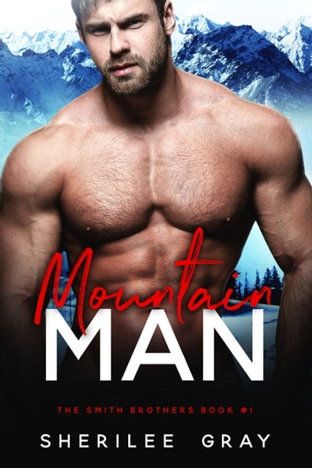 Mountain Man (The Smith Brothers, #1) ebook by Sherilee Gray