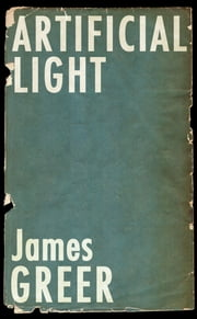 Artificial Light ebook by James Greer,Dennis Cooper