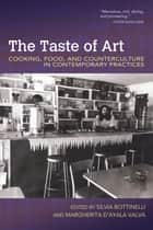 The Taste of Art - Cooking, Food, and Counterculture in Contemporary Practices ebook by Silvia Bottinelli, Margherita d'Ayala Valva