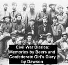 Civil War Diaries: Memories by Bees and Confederate Girl's Diary ebook by Mrs. Fannie A. Beers, Sarah Morgan Dawson