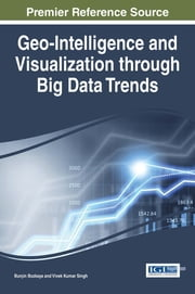 Geo-Intelligence and Visualization through Big Data Trends ebook by Burçin Bozkaya,Vivek Kumar Singh