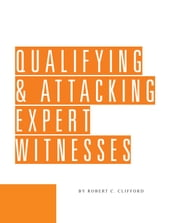 Qualifying & Attacking Expert Witnesses ebook by Robert Clifford