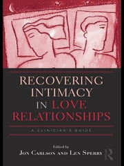 Recovering Intimacy in Love Relationships - A Clinician's Guide ebook by Jon Carlson,Len Sperry