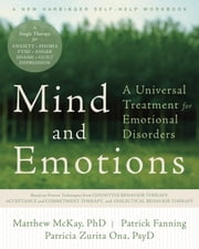 Mind and Emotions - A Universal Treatment for Emotional Disorders ebook by Matthew McKay, PhD,Patrick Fanning,Patricia E. Zurita Ona, PsyD