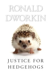 Justice for Hedgehogs ebook by Ronald Dworkin
