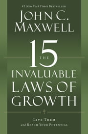 The 15 Invaluable Laws of Growth - Live Them and Reach Your Potential ebook by John C. Maxwell