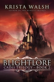 Blightlore - Cadis Trilogy, #2 ebook by Krista Walsh