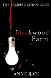 Blackwood Farm - The Vampire Chronicles 9 (Paranormal Romance) ebook by Anne Rice