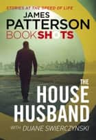 The House Husband - BookShots ebook by James Patterson