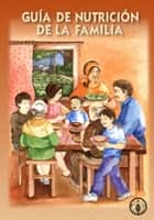 Guía de nutrición de la familia ebook by Food and Agriculture Organization of the United Nations