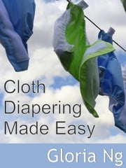 Cloth Diapering Made Easy - Expanded Chapter from New Moms, New Families ebook by Gloria Ng