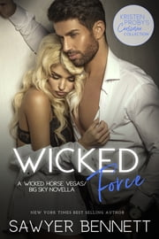 Wicked Force: A Wicked Horse Vegas/Big Sky Novella ebook by Sawyer Bennett, Kristen Proby