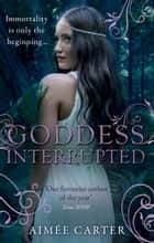 Goddess Interrupted (The Goddess Series, Book 2) ebook by Aimée Carter