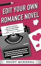 Edit Your Own Romance Novel - Edit Your Own ebook by Ebony McKenna