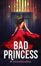 Bad Princess: A Novella ebook by Julianna Keyes