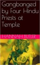 Gangbanged by Four Hindu Priests at Temple ebook by Hannah Butler