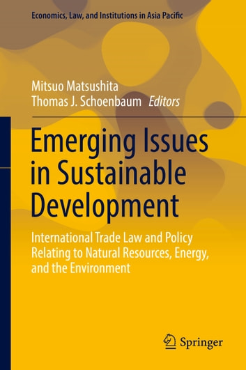 Emerging Issues in Sustainable Development - International Trade Law and Policy Relating to Natural Resources, Energy, and the Environment ebook by