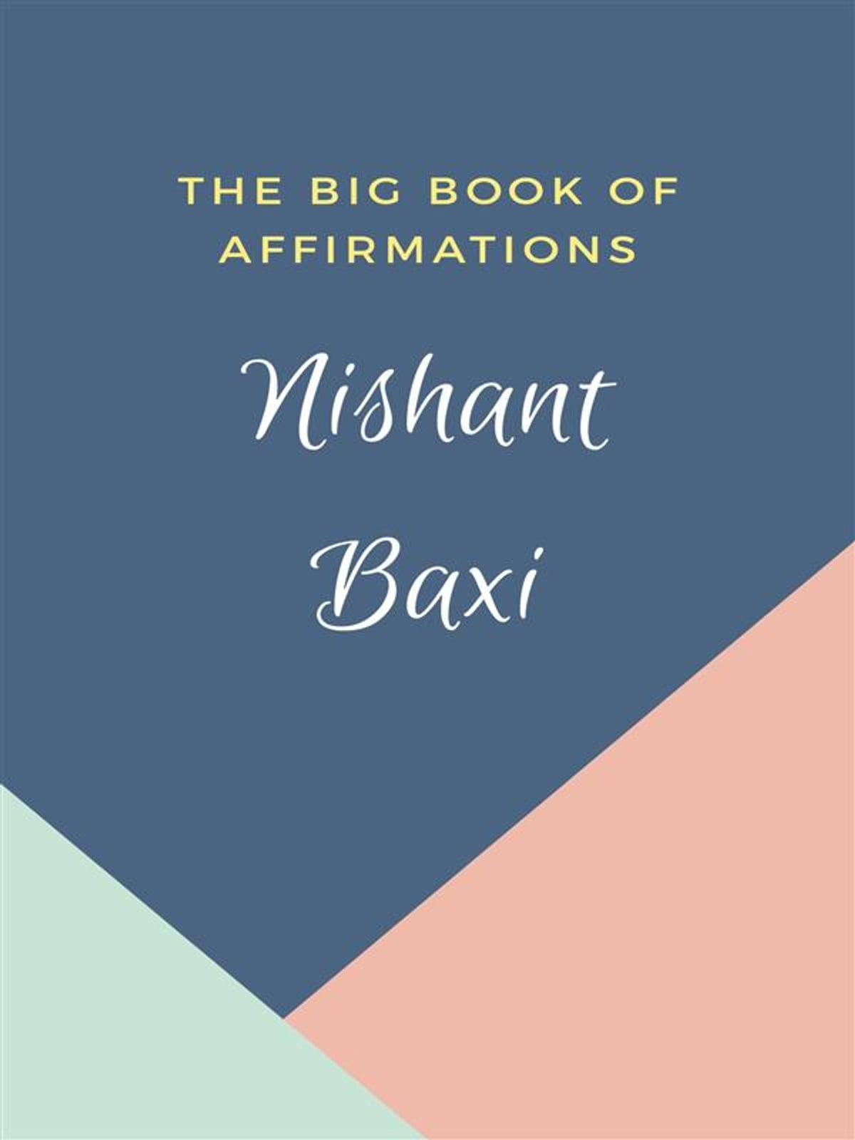 The Big Book Of Affirmations ebook by Nishant Baxi - Rakuten Kobo