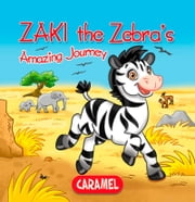 Zaki the Zebra - Children's book about wild animals [Fun Bedtime Story] ebook by Monica Pierazzi Mitri,The Amazing Journeys