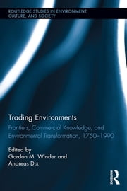 Trading Environments - Frontiers, Commercial Knowledge and Environmental Transformation, 1750-1990 ebook by Gordon M. Winder,Andreas Dix