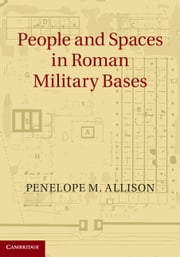 People and Spaces in Roman Military Bases ebook by Penelope M. Allison