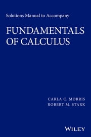 Solutions Manual to Accompany Fundamentals of Calculus ebook by Carla C. Morris, Robert M. Stark