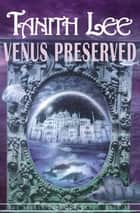 Venus Preserved ebook by Tanith Lee