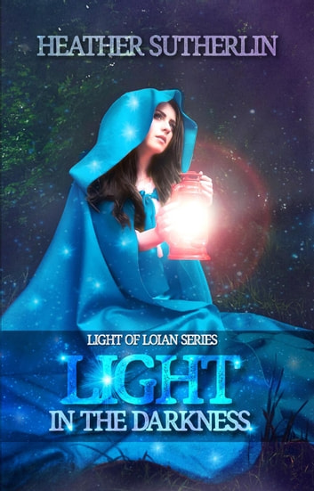 A Light In The Darkness - Light of Loian, #1 ebook by Heather Sutherlin