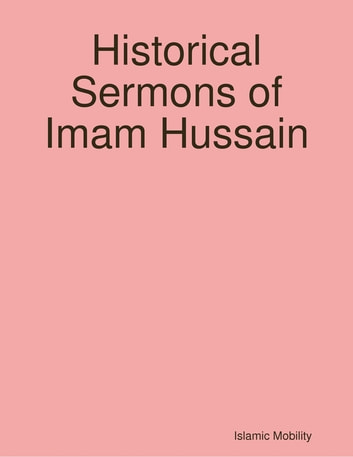 Historical Sermons of Imam Hussain ebook by Islamic Mobility