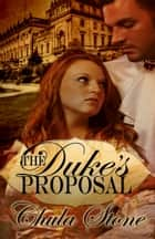 The Duke's Proposal ebook by Chula Stone