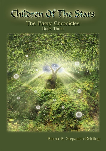 Children Of The Stars - The Faery Chronicles Book Three ebook by Kisma K. Stepanich-Reidling