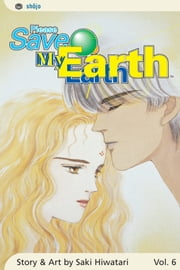 Please Save My Earth, Vol. 6 ebook by Saki Hiwatari, Saki Hiwatari