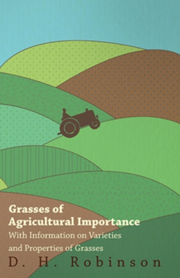 Grasses of Agricultural Importance - With Information on Varieties and Properties of Grasses ebook by D. H. Robinson