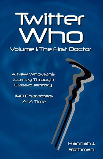 Twitter Who Volume 1: The First Doctor ebook by Hannah J. Rothman