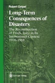 Long-Term Consequences of Disasters - The Reconstruction of Friuli, Italy, in Its International Context, 1976–1988 ebook by Robert Geipel
