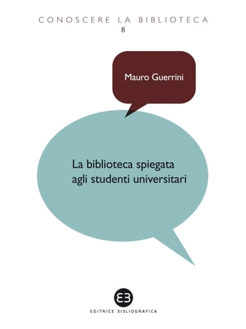 La biblioteca spiegata agli studenti universitari ebook by Mauro Guerrini