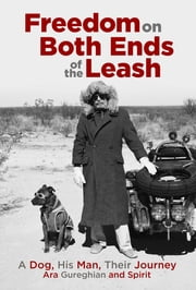 Freedom on Both Ends of the Leash: A Dog, His Man, Their Journey ebook by Ara Gureghian
