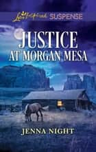 Justice At Morgan Mesa (Mills & Boon Love Inspired Suspense) eBook by Jenna Night