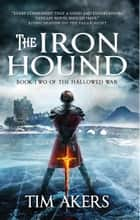 The Iron Hound - The Hallowed War 2 ebook by Tim Akers